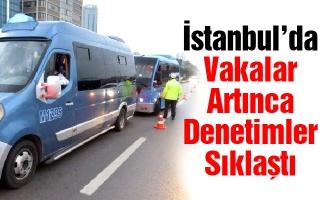 İstanbul'da Vakalar Artınca Denetimler Sıklaştı