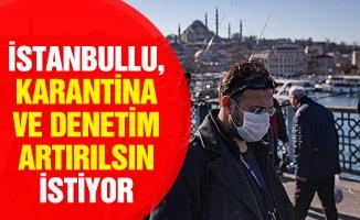 İSTANBULLU, KARANTİNA VE DENETİM ARTIRILSIN İSTİYOR