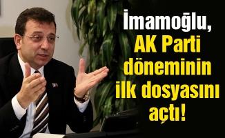 İmamoğlu, AK Parti döneminin ilk dosyasını açtı!