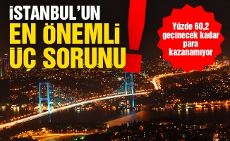 İSTANBUL'UN EN ÖNEMLİ ÜÇ SORUNU