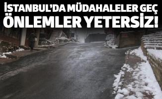İSTANBUL'DA MÜDAHALELER GEÇ, ÖNLEMLER YETERSİZ!