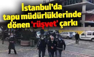 İstanbul'da tapu müdürlüklerinde dönen 'rüşvet' çarkı