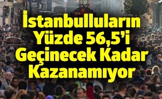 İstanbulluların Yüzde 56,5'i Geçinecek Kadar Kazanamıyor