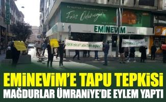 Eminevim'e tapu tepkisi.Mağdurlar Ümraniye'de eylem yaptı