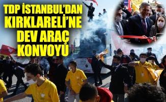 TDP İSTANBUL'DAN KIRKLARELİ'NE DEV ARAÇKONVOYU