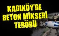 Kadıköy'de Beton mikseri terörü