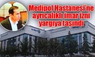 Medipol Hastanesi'ne ayrıcalıklı imar izniyargıya taşındı