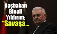 "BaşbakanBinali Yıldırım; ""Savaşa..."
