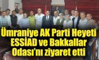 Ümraniye AK Parti Heyeti ESSİAD ve Bakkallar Odası'nıziyaret etti