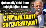 Çekmeköy'deki imar değişikliğine karşıCHP'nin tavrı sorgulanıyor!