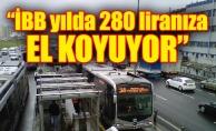 """İBB yılda 280 liranıza el koyuyor"""