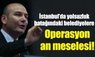 İstanbul'da yolsuzluk batağındaki belediyelereoperasyonan meselesi!