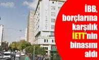 İBB, borçlarına karşılık İETT'nin binasınıaldı
