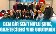 BEM BİR SEN 7 NO'LU ŞUBE, GAZETECİLERİ YİNEUNUTMADI