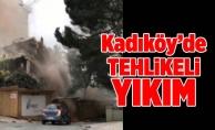 Kadıköy'de tehlikeli yıkım