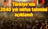 Türkiye'nin 2040 yılı nüfus tahmini açıklandı