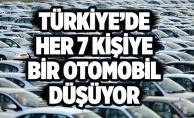 TÜRKİYE'DE HER 7 KİŞİYE BİR OTOMOBİL DÜŞÜYOR