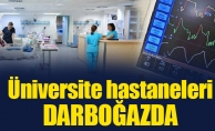 Üniversite hastaneleri darboğazda