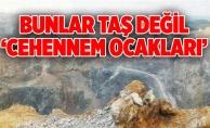 BUNLAR TAŞ DEĞİL 'CEHENNEM OCAKLARI'