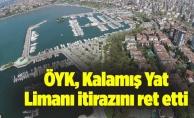 ÖYK, Kalamış Yat Limanı itirazını ret etti
