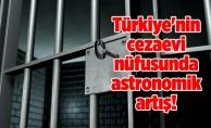 Türkiye'nin cezaevi nüfusunda astronomik artış!