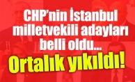 CHP'nin İstanbul milletvekili adayları belli oldu…Ortalık yıkıldı!