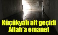Küçükyalı alt geçidi Allah'aemanet