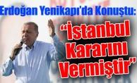 """Erdoğan Yenikapı'da Konuştu:""""İstanbul Kararını Vermiştir"""""""