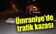 Ümraniye'de trafik kazası: 1 ölü