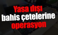 Yasa dışı bahis çetelerine operasyon