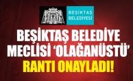BEŞİKTAŞ BELEDİYE MECLİSİ 'OLAĞANÜSTÜ' RANTIONAYLADI!