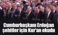 Cumhurbaşkanı Erdoğan şehitler için Kur'an okudu