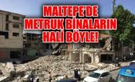 MALTEPE'DE METRUK BİNALARIN HALİ BÖYLE!