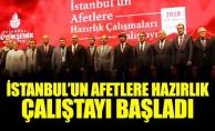 İSTANBUL'UN AFETLERE HAZIRLIK ÇALIŞTAYI BAŞLADI