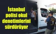 İstanbul polisi okul denetimlerini sürdürüyor