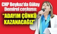 """CHP Beykoz'da Gülay Demirel coşkusu:""""ADAYIM ÇÜNKÜ KAZANACAĞIZ"""""""