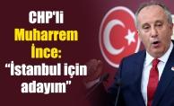 """CHP'li Muharrem İnce: """"İstanbul için adayım"""""""