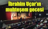İbrahim Uçar'ın muhteşem gecesi