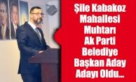 Şile Kabakoz Mahallesi Muhtarı Ak Parti Belediye Başkan Aday Adayı Oldu…