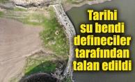 Tarihi su bendi defineciler tarafından talan edildi