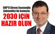 CHP'li Ekrem İmamoğlu Çekmeköy'de konuştu: 2030 için hazır olun