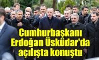 Cumhurbaşkanı Erdoğan Üsküdar'da açılışta konuştu