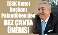 TESK Genel Başkanı Palandöken'den Bez Çanta Önerisi