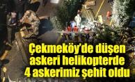 Çekmeköy'de düşen askeri helikopterde4 askerimiz şehit oldu