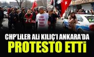 CHP'liler Ali Kılıç'ı Ankara'da protesto etti