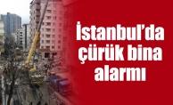 İstanbul'da çürük bina alarmı