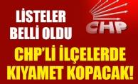 LİSTELER BELLİ OLDU.CHP'Lİ İLÇELERDE KIYAMET KOPACAK!