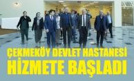 ÇEKMEKÖY DEVLET HASTANESİ HİZMETE BAŞLADI