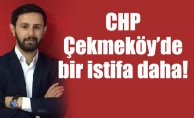 CHP Çekmeköy'de bir istifa daha!