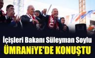 İçişleri Bakanı Süleyman Soylu Ümraniye'de konuştu